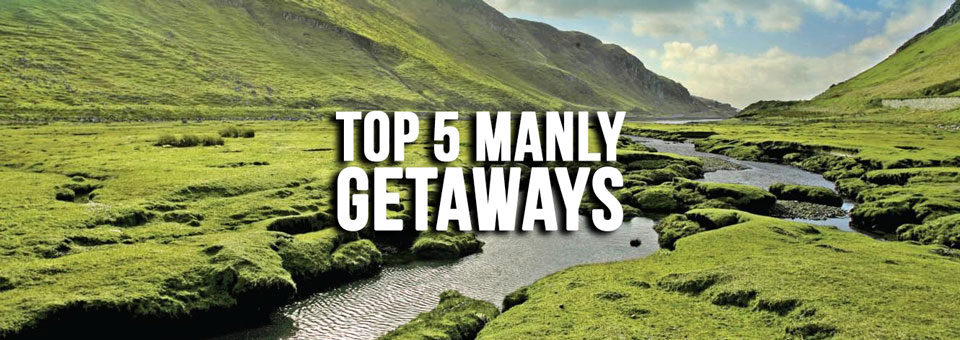 Top 5 Manly Getaways