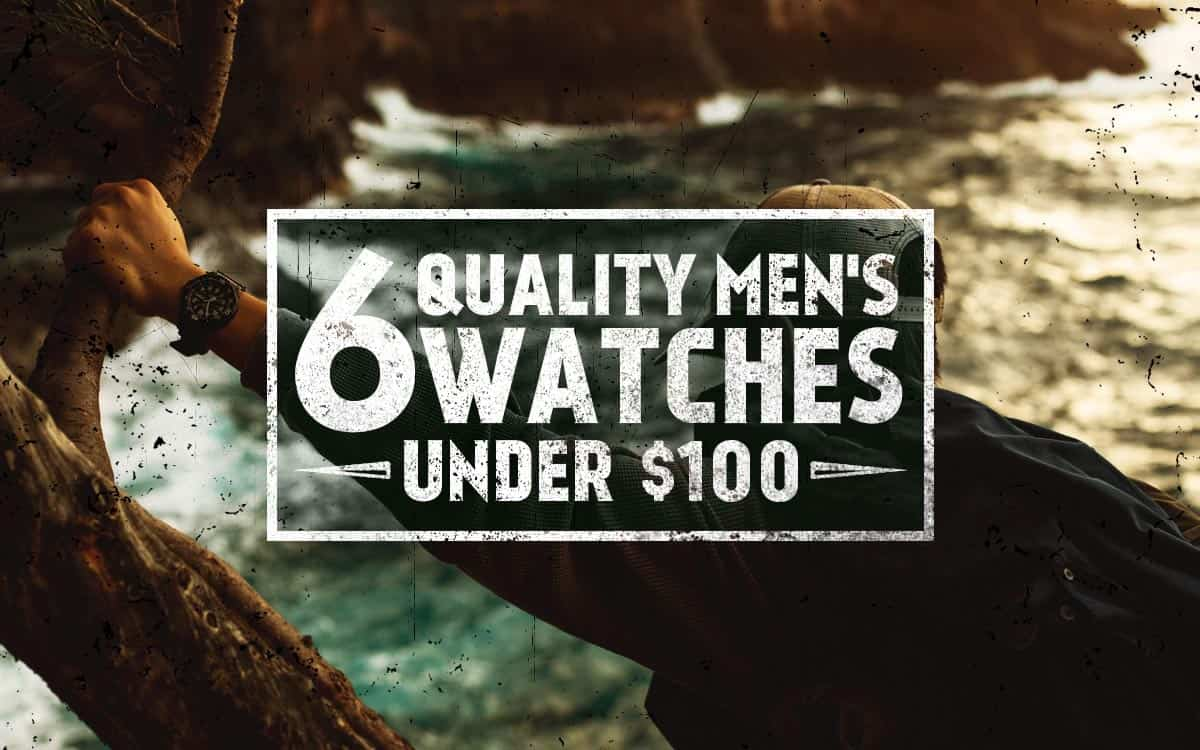 6 Quality Men's Watches Under $100