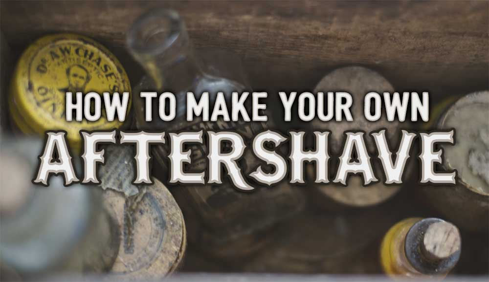 How to Make Your Own Aftershave